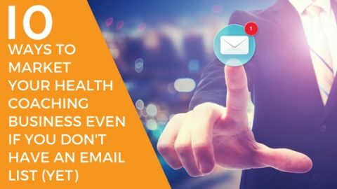 10 Ways to Market Your Health Coaching Business Even if You Don't Have an Email List (Yet)